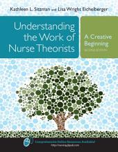 Understanding the Work of Nurse Theorists: A Creative Beginning: Edition 2