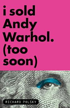 I Sold Andy Warhol  Too Soon  PDF