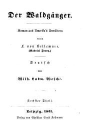 Der Waldgänger: Roman aus Amerika's Urwäldern von F. von Bellemare. Gabriel Ferry. Deutsch von Wilh. Ludw. Wesché, Band 6