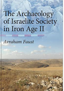 The Archaeology of Israelite Society in Iron Age II PDF