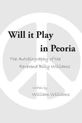 Will It Play in Peoria: The Autobiography of the Reverend Billy Williams