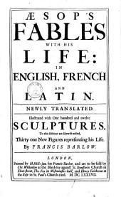 Aesop's Fables with His Life0: In English, French and Latin : Newley Translated ; Illustrated with One Hundred and Twelfe Sculptures ; to this Edition are Likewise Addes Thirty One New Figures Representing His Life