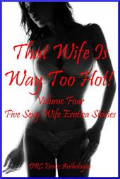 That Wife Is Way Too Hot! Volume Four: Five Hot Wife Stories