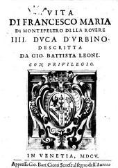 Vita di Francesco Maria di Montefeltro della Rouere 4. duca d'Vrbino. Descritta da Gio. Battista Leoni