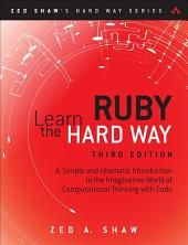 Learn Ruby the Hard Way: A Simple and Idiomatic Introduction to the Imaginative World Of Computational Thinking with Code, Edition 3