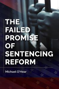 The Failed Promise of Sentencing Reform Book