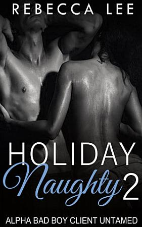 Holiday Naughty 2  Alpha Bad Boy Client Untamed  Holiday     PDF