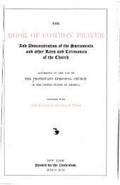 The Book of Common Prayer and Administration of the Sacraments and Other Rites and Ceremonies of the Church: According to the Use of the Protestant Episcopal Church in the United States of America : Together with the Psalter Or Psalms of David