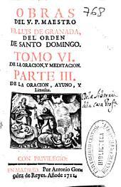 Obras del V.P. ... Fr. Luis de Granada, del Orden de Santo Domingo: De la oracion y meditacion. De la oracion, ayuno, y limosna, Volumen 6,Parte 3