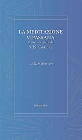 Un'arte di Vivere (Italian Version): La Meditazione Vipassana Come Insegnata da S. N. Goenka