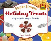 Super Simple Holiday Treats:: Easy No-Bake Recipes for Kids
