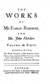 The Works of Francis Beaumont and John Fletcher: The maids tragedy. Philaster. A king and no king. The scornful lady. The custom of the country. The elder brother