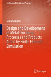 Design and Development of Metal Forming Processes and Products Aided by Finite Element Simulation PDF