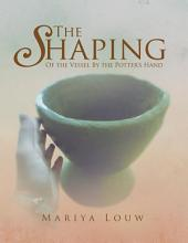 The Shaping: Of the Vessel By the Potter's Hand