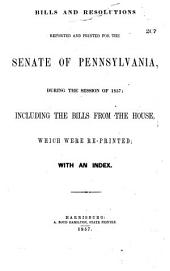 Bills and resolutions reported and printed for the Senate of Pennsylvania during the session of 1857: including the bills from the House which were reprinted; with an index