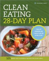The Clean Eating 28 Day Plan  A Healthy Cookbook and 4 Week Plan for Eating Clean PDF