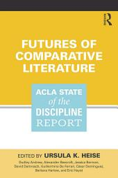 Futures of Comparative Literature: ACLA State of the Discipline Report