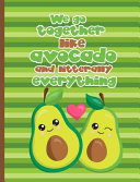 We Go Together Like Avocado and Literally Everything PDF
