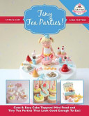 Tiny Tea Parties!: Mini Food and Tiny Tea Parties That Look Good Enough to Eat! ( Cute & Easy Cake Toppers Collection)