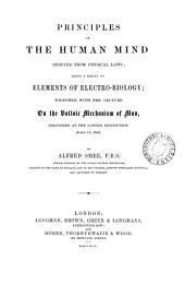 Principles of the human mind deduced from physical laws; a sequel to Elements of electro-biology; together with the lect. on the voltaic mechanism of man