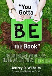 """You Gotta BE the Book"": Teaching Engaged and Reflective Reading with Adolescents"