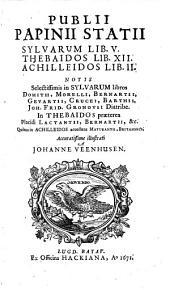 Publii Papinii Statii sylvarum lib. V.: Thebaidos Libri XII. Achilleidos libri II.. Cum notis variorum illustrati a Johanne Veenhusen