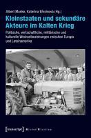 Kleinstaaten und sekund  re Akteure im Kalten Krieg PDF