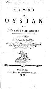 Tales Of Ossian: For Use and Entertainment : Ein Lesebuch Für Anfänger Im Englischen. Mir Beigefügten Historischen und Lokalen Erläuterungen, Nebst Angehängten Phraseologien und Einigen Grammatischen Anmerkungen