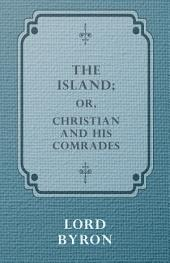 The Island, or Christian and His Comrades.