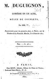 M. Duguignon: Comédie en un acte, mêlée de couplets