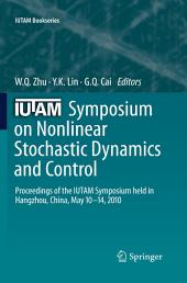 IUTAM Symposium on Nonlinear Stochastic Dynamics and Control: Proceedings of the IUTAM Symposium held in Hangzhou, China, May 10-14, 2010