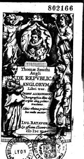 Thomae Smithi,... De Republica Anglorum libri tres