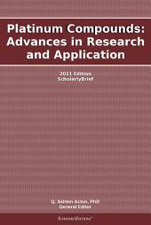 Platinum Compounds: Advances in Research and Application: 2011 Edition: ScholarlyBrief