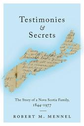 Testimonies and Secrets: The Story of a Nova Scotia Family, 1844-1977