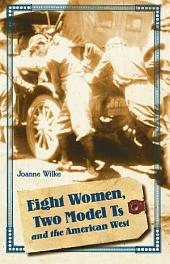 Eight Women, Two Model Ts, and the American West