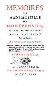Memoires de mademoiselle de Montpensier, fille de Gaston d'Orleans, frere de Louis 13. roi de France. Tome premier [-huitieme]: Volume3