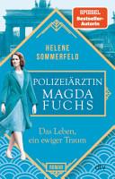 Polizei  rztin Magda Fuchs     Das Leben  ein ewiger Traum PDF