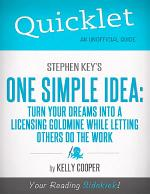 Quicklet On Stephen Key's One Simple Idea: Turn Your Dreams Into a Licensing Goldmine While Letting Others Do The Word (CliffNotes-like Summary and Analysis)