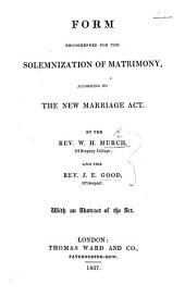 Form recommended for the solemnization of Matrimony, according to the new Marriage Act. With an abstract of the act
