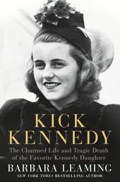 Kick Kennedy: The Charmed Life and Tragic Death of the Favorite Kennedy Daughter