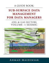 A GUIDE BOOK: SUB-SURFACE DATA MANAGEMENT FOR DATA MANAGERS (OIL & GAS SECTOR) VOLUME -1 SEISMIC