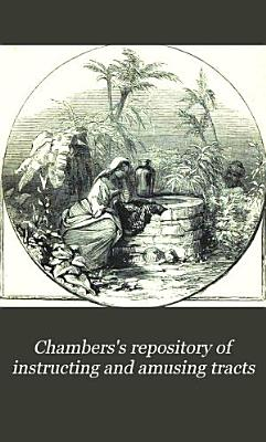 Chambers s Repository of Instructing and Amusing Tracts PDF