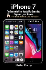 iPhone 7: The Complete User Manual For Dummies, Beginners, and Seniors (The User Manual like No Other) 2nd Edition