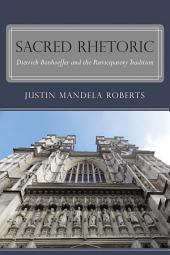 Sacred Rhetoric: Dietrich Bonhoeffer and the Participatory Tradition
