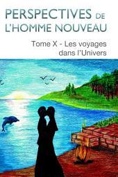 Perspectives de l'homme nouveau Tome X: Les voyages dans l'Univers
