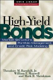 HIGH YIELD BONDS: Market Structure, Portfolio Management, and Credit Risk Modeling