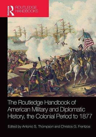 The Routledge Handbook of American Military and Diplomatic History PDF