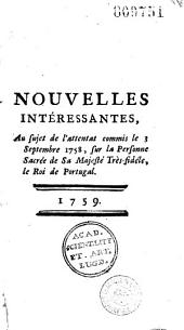 Nouvelles intéressantes [par le P. Viou] au sujet de l'attentat commis le 3 septembre 1758, sur la personnes sacrée de S. M. très-fidèle, le Roi de Portugal [extrait de plusieurs lettres écrites de Lisbonne.- Edit du rou de Portugal du 9 décembre 1758.- Suite des nouvelles intéressantes]