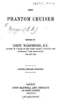 The Phantom Cruiser  Edited by Lieut  Warneford  Etc PDF