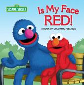 Is My Face Red! (Sesame Street): A Book of Colorful Feelings